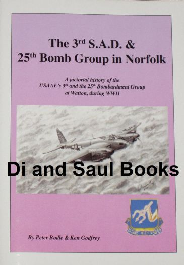 The 3rd S.A.D & 25th Bomb Group in Norfolk, by Peter Bodle and Ken Godfrey